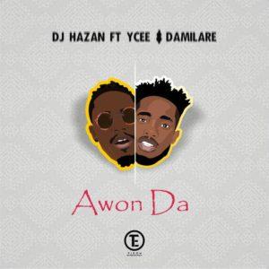 New Music: DJ Hazan feat. Ycee x Damilare - Awon Da