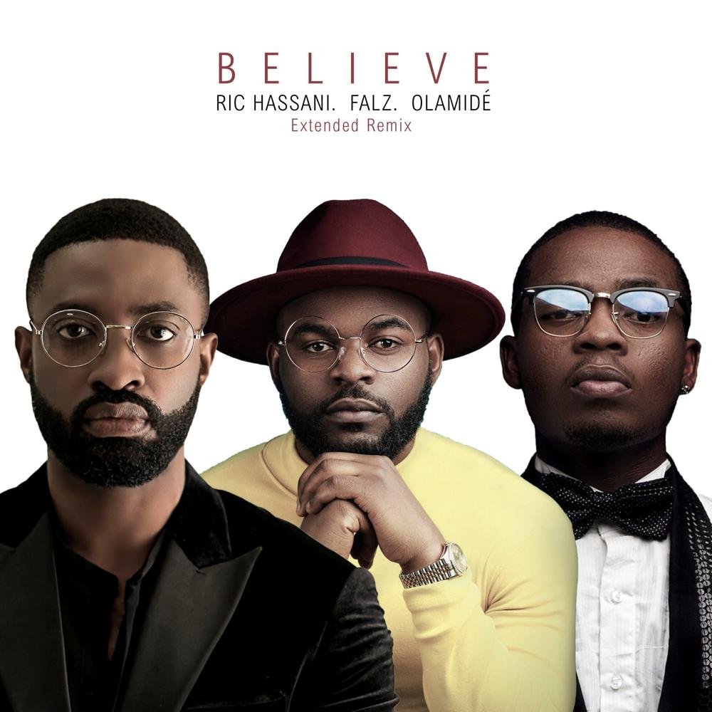 New Music: Ric Hassani feat. Falz x Olamide - Believe (Extended Remix)