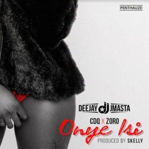 New Music: Deejay J Masta feat. CDQ & Zoro - Onye Isi