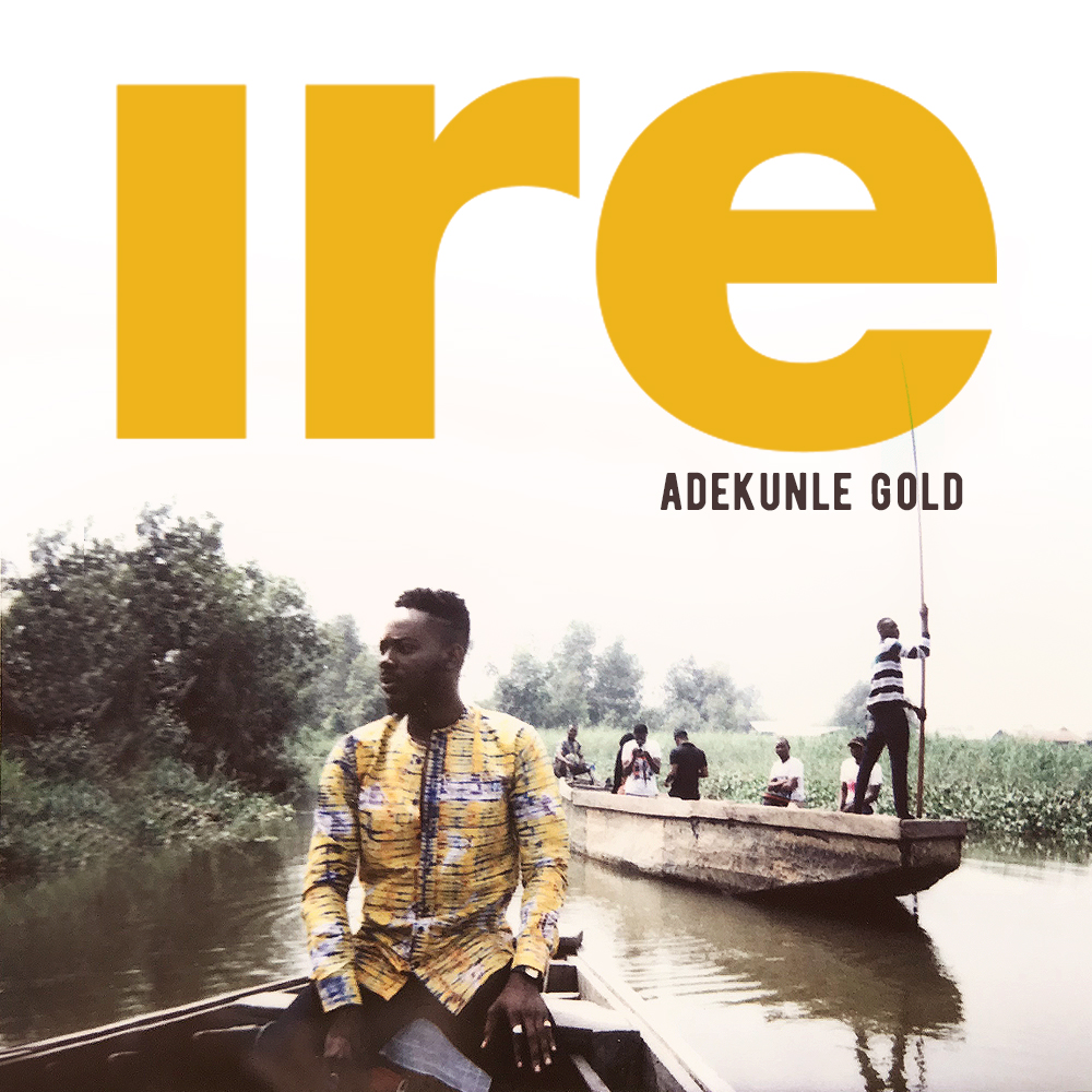 "Adekunle Gold is assuring you of Goodness with New Single ""Ire"" 