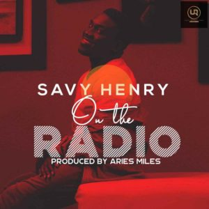New Music: Savy Henry - On The Radio