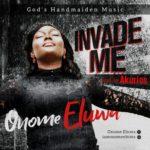 New Music: Onome Eluwa - Invade Me
