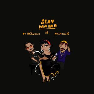 New Music: DJ Xclusive feat. Reminisce - Slay Mama