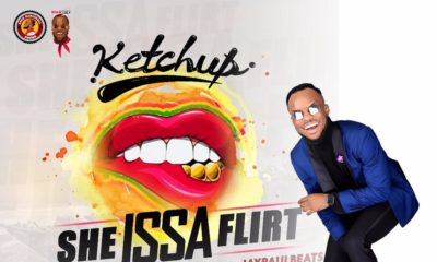 New Music: Ketchup - She Issa Flirt