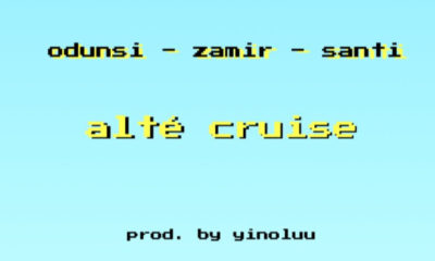 New Music + Video: Odunsi x Zamir x Santi - Alte Cruise