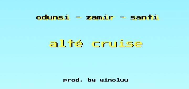 New Music + Video: Odunsi x Zamir x Santi - Alte Cruise