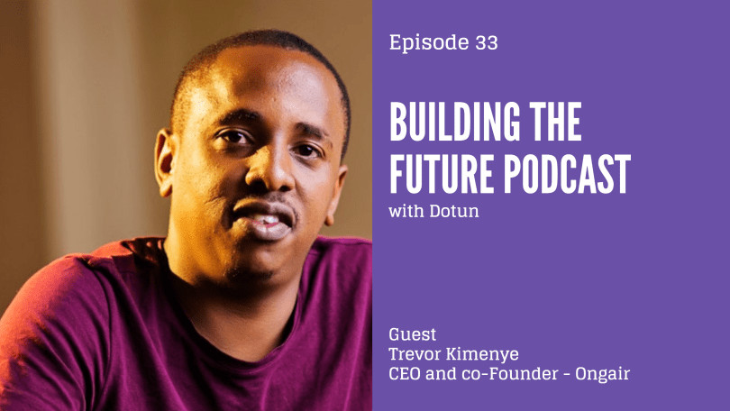 Trevor Kimenye of Ongair speaks to Dotun on Building the Future Podcast - BellaNaija