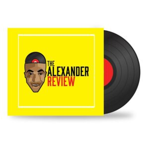 The Alexander Review: The songs you need this week
