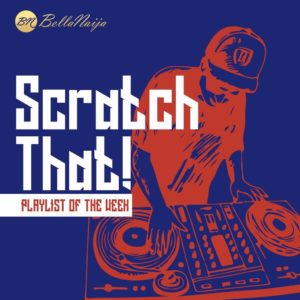 BN Playlist of the Week: Scratch That!