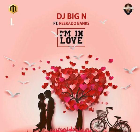 New Music: DJ Big N feat. Reekado Banks - I'm In Love