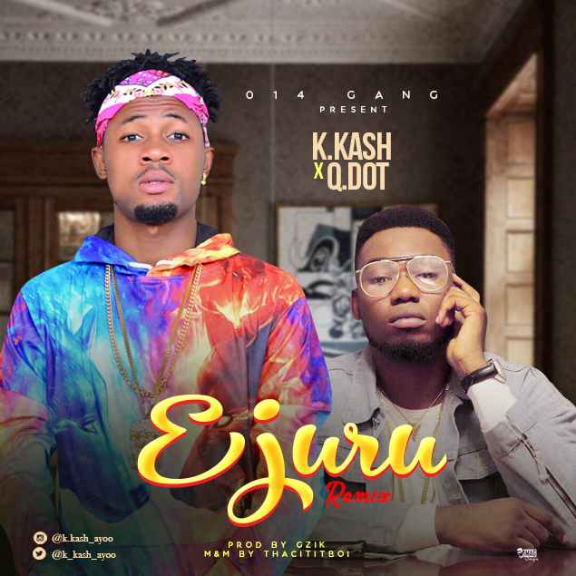 New Music: K.Kash feat. QDot - Ejuru (Remix)