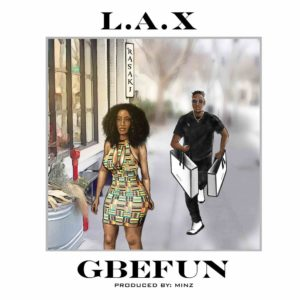 New Music: L.A.X - Gbefun