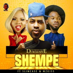New Music: DJ Xclusive feat. Slimcase & Mz Kiss - Shempe