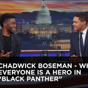 "There is no Villain in ""Black Panther"". Everyone is a Hero - Chadwick Boseman on The Daily Show 