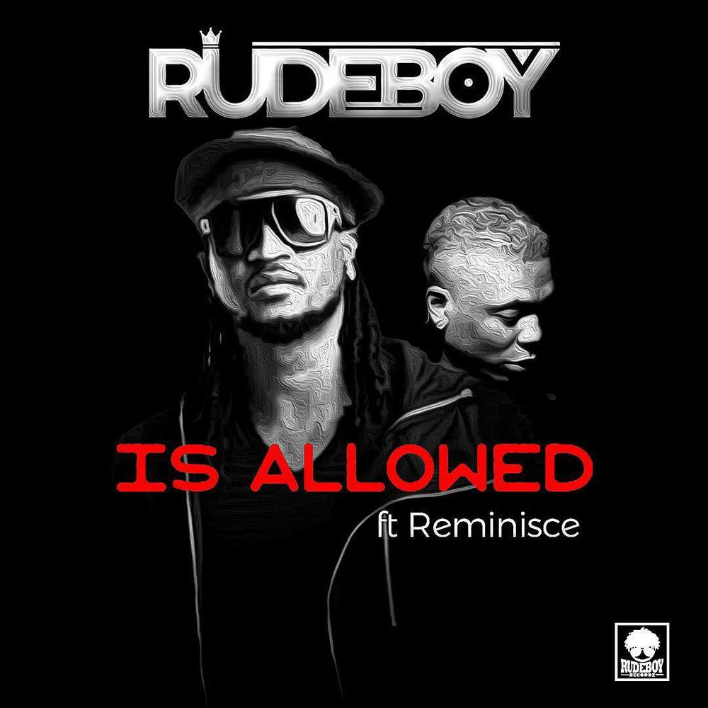 DOWNLOAD MP3: Rudeboy Ft Reminisce - Is Allowed