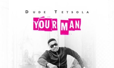 New Music: Dude Tetsola - Your Man