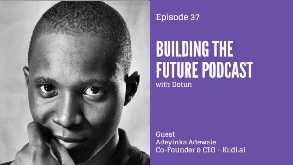"""Build a product that people want"" - Adeyinka Adewale of Kudi.ai speaks to Dotun on Building the Future Podcast - BellaNaija"