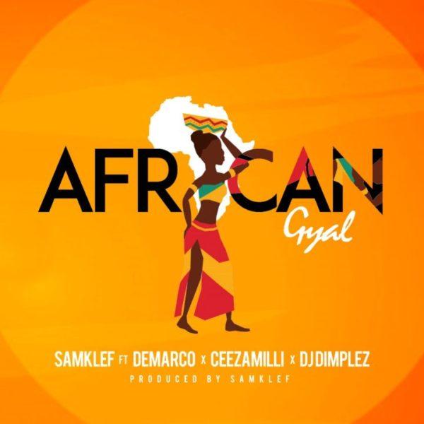 New Music: Samklef feat. Demarco, Ceezamilli & DJ Dimplez - African Gyal - BellaNaija