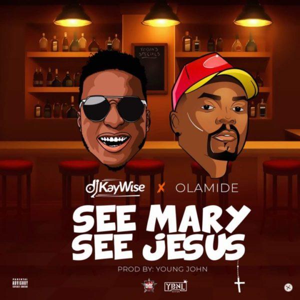 New Music: DJ KayWise feat. Olamide – See Mary See Jesus | BellaNaija
