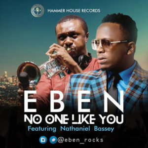 New Music: Eben feat. Nathaniel Bassey - No One Like You