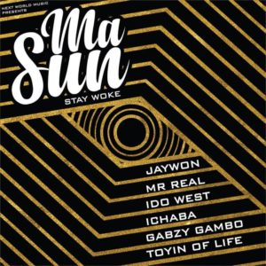 New Music: Jaywon feat. Idowest. Mr. Real, Ichaba, Toyin of Life & Gabzy - Masun (Stay Woke)