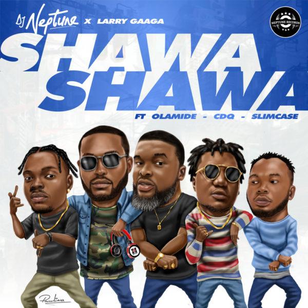 New Music: DJ Neptune feat. Olamide, Slimcase, CDQ & Larry Gaaga – Shawa Shawa   BellaNaija
