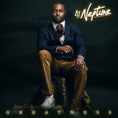 """Alexander Ndace: An exploration of Sounds and Diversified Genres... A review of DJ Neptune's """"Greatness"""" Album"""