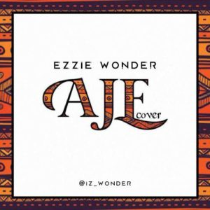 New Music: Ezzie Wonder - Aje (Cover)