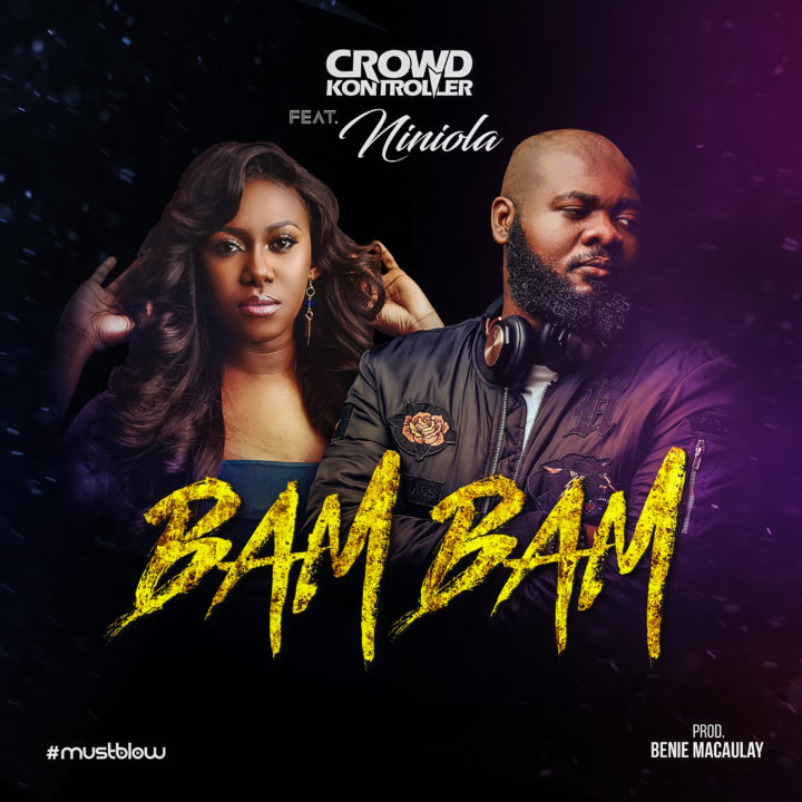 New Music: Crowd Kontroller x Niniola - Bam Bam