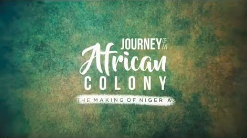 "See a teaser for Documentary ""Journey of an African Colony: The Making of Nigeria"" 