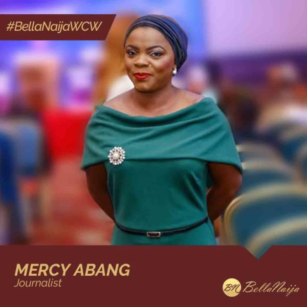 Journalist & Advocate Mercy Abang is our #BellaNaijaWCW this Week