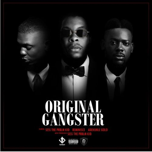New Music: Sess feat. Adekunle Gold & Reminisce – Original Gangster | BellaNaija