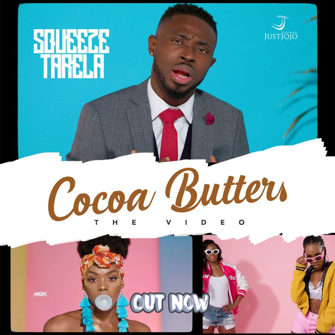 New Video: Squeeze Tarela - Cocoa Butter