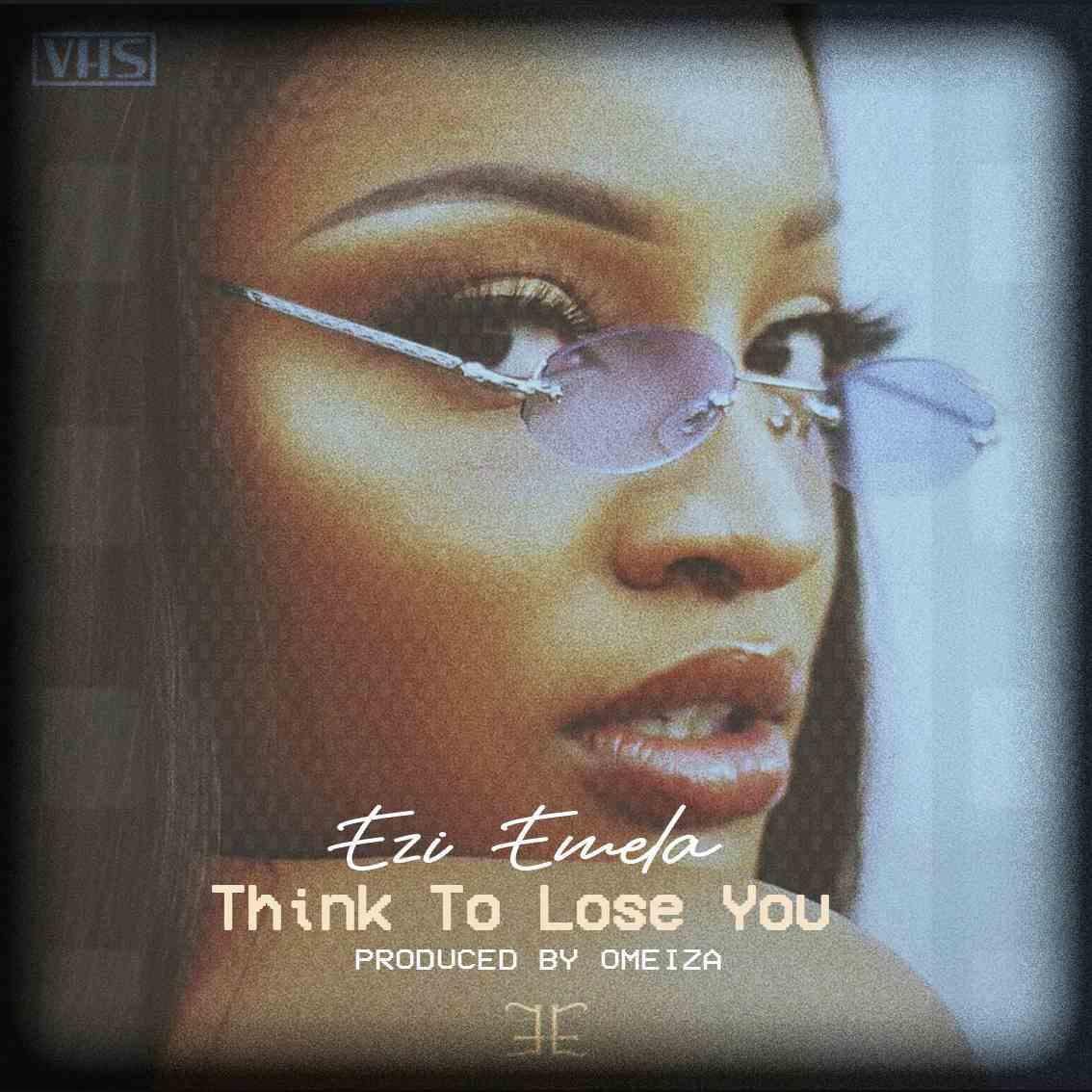 New Music: Ezi Emela - Think To Lose You