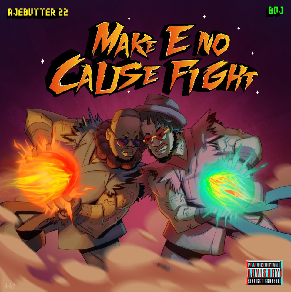 Make E No Cause Fight! Boj & Ajebutter22 drops Joint EP