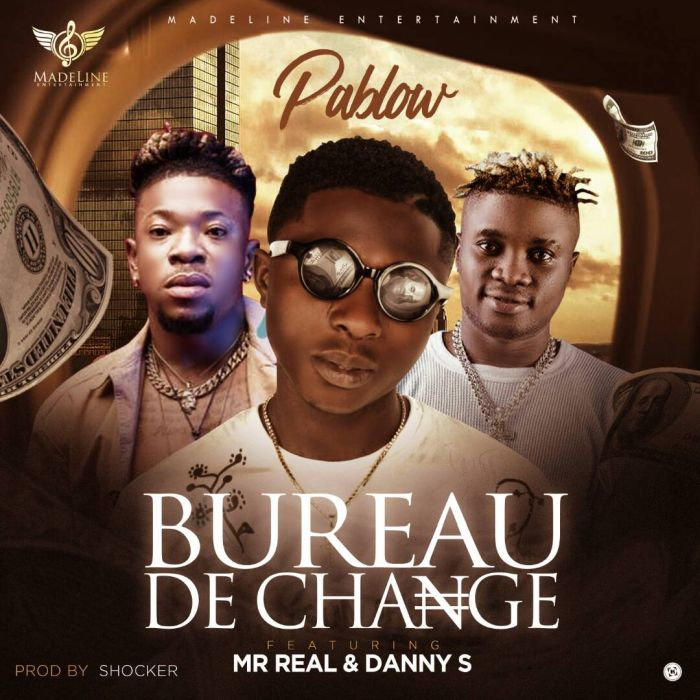 New Music: Pablow ft. Mr Real & Danny S – Bureau De Change