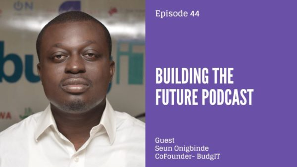 Using tech to hold government accountable - Seun Onigbinde of BudgIT speaks to Dotun on Building the Future Podcast | BellaNaija