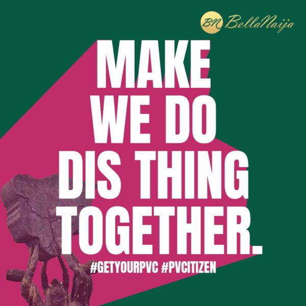 #PVCitizen: Make we do this thing together, Get Your PVC | BellaNaija