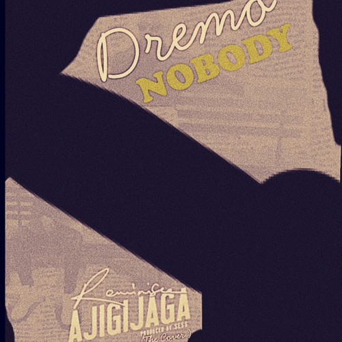 New Music: Dremo - Nobody (Ajigijaga Cover)