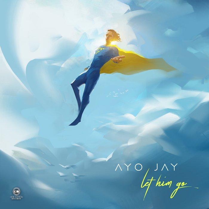 AUDIO: Ayo Jay- Let Him Go - Image ~ Naijabang