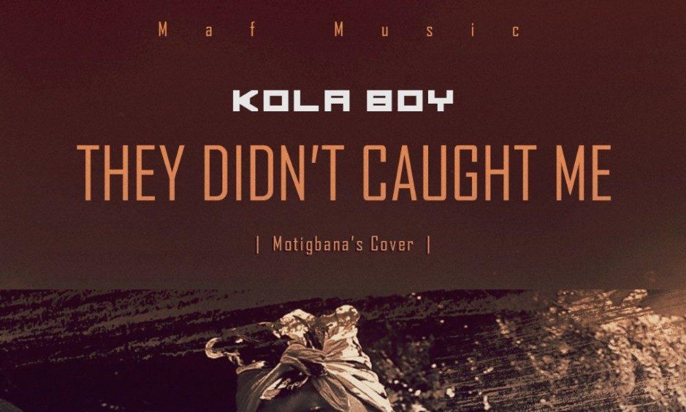 New Music: Kolaboy - They Didn't Caught Me (Motigbana Cover