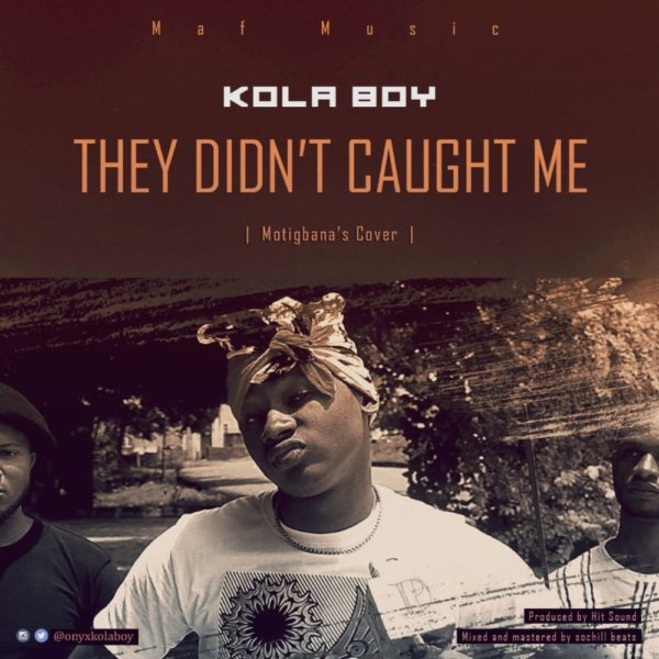 New Music: Kolaboy - They Didn't Caught Me (Motigbana Cover