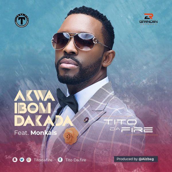 New Music: Tito Da.Fire feat. Monkals - Akwa Ibom Dakada | BellaNaija