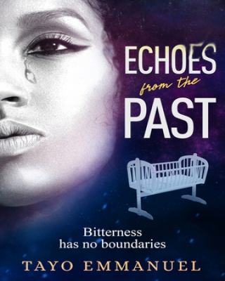 "#LiterallyWhatsHot: ""Echoes From the Past"" by Tayo Emmanuel Will Make You Think Twice About Exes"