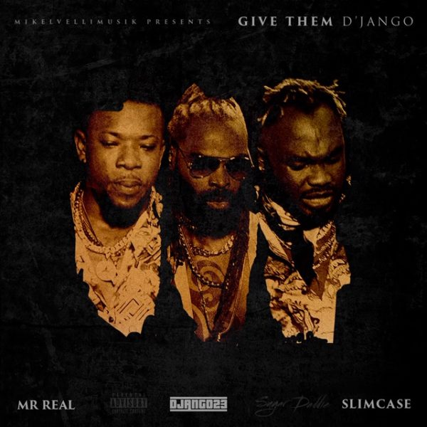 New Music: D'Jango Ft Slimcase & Mr.Real - Give Them D'Jango | BellaNaija