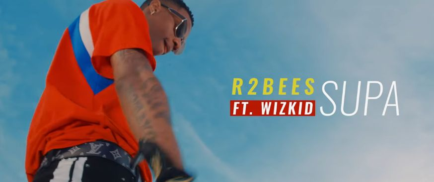 New Video: R2Bees feat. Wizkid – Supa
