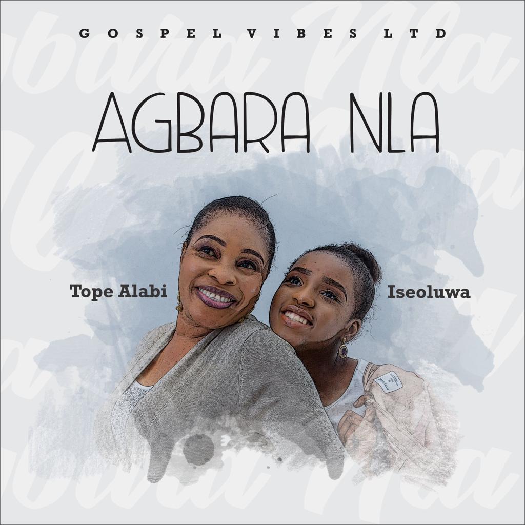 """Tope Alabi drops 2 New Singles """"Agbara Nla"""" & """"Olorun Nbe Funmi"""" featuring Iseoluwa"""