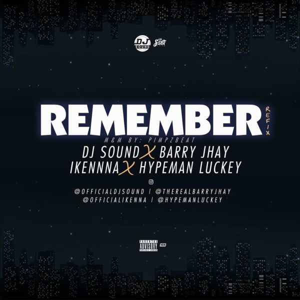 New Music: DJ Sound feat. Barry Jhay, Ikenna & Hypeman Luckey - Remember (Refix) | BellaNaija