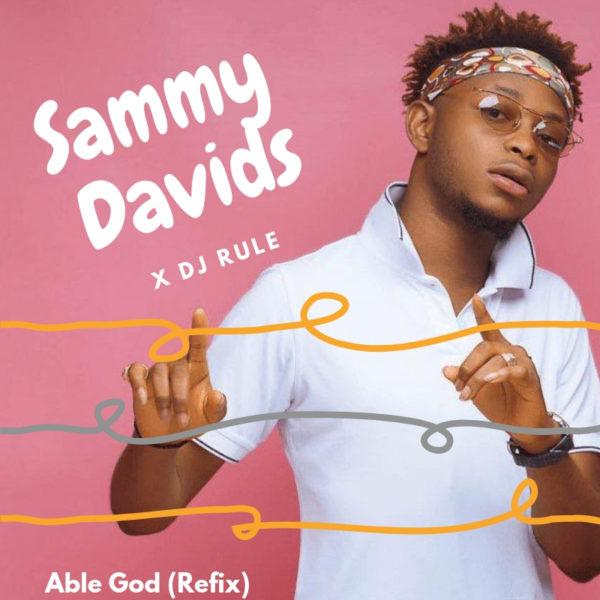 New Music: Sammy Davids feat. DJ Rule – Able God (Refix)