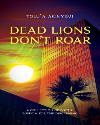 """#LiterallyWhatsHot: Check out the Collection of Fantastic Poems in """"Dead Lions Don't Roar"""" by Tolu' A. Akinyemi"""